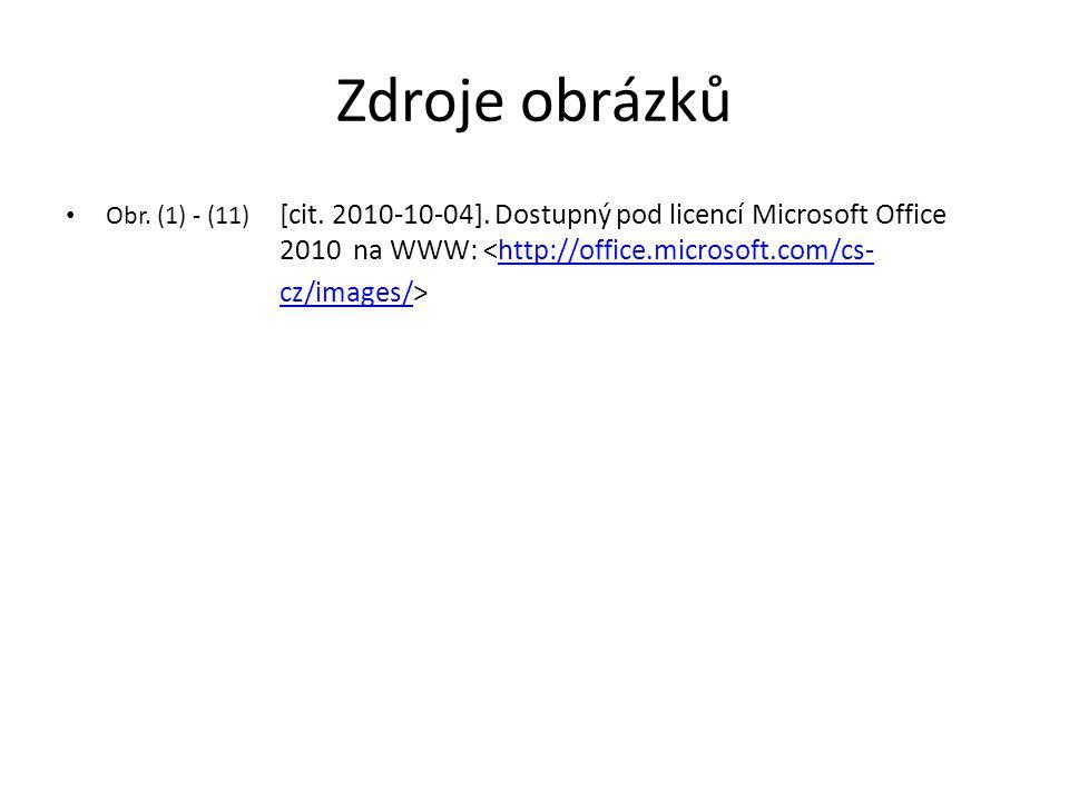 Zdroje obrázků Obr. (1) - (11) [cit. 2010-10-04]. Dostupný pod licencí Microsoft Office 2010 na WWW: <http://office.microsoft.com/cs-http://office.mic