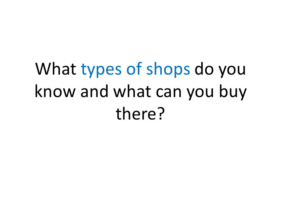 What types of shops do you know and what can you buy there