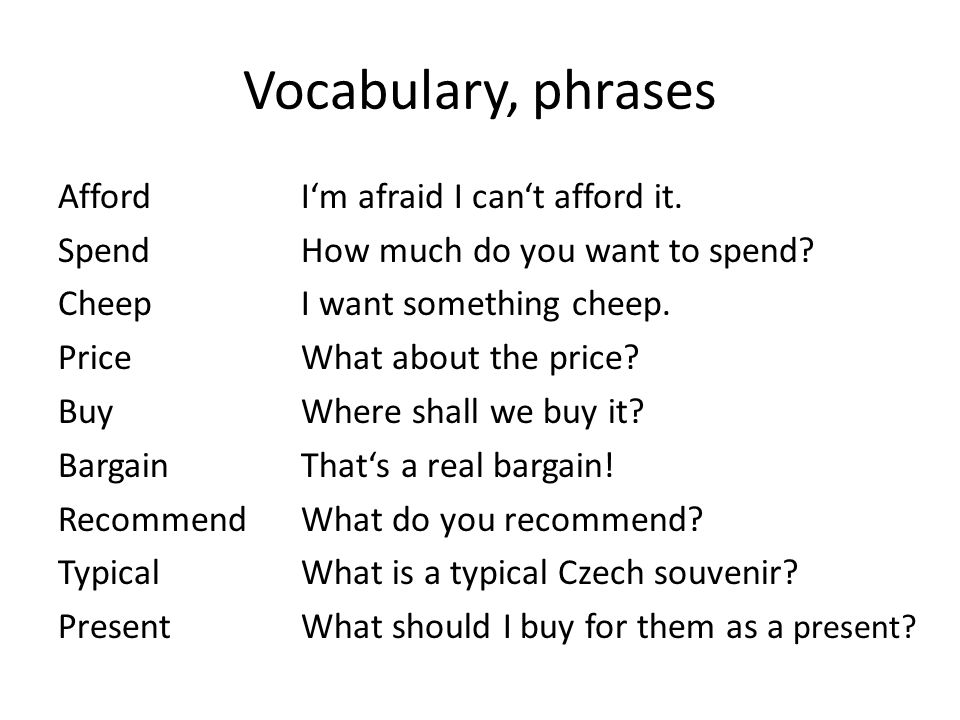 Vocabulary, phrases Afford Spend Cheep Price Buy Bargain Recommend Typical Present I'm afraid I can't afford it.