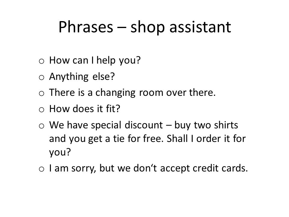 Phrases – shop assistant o How can I help you. o Anything else.