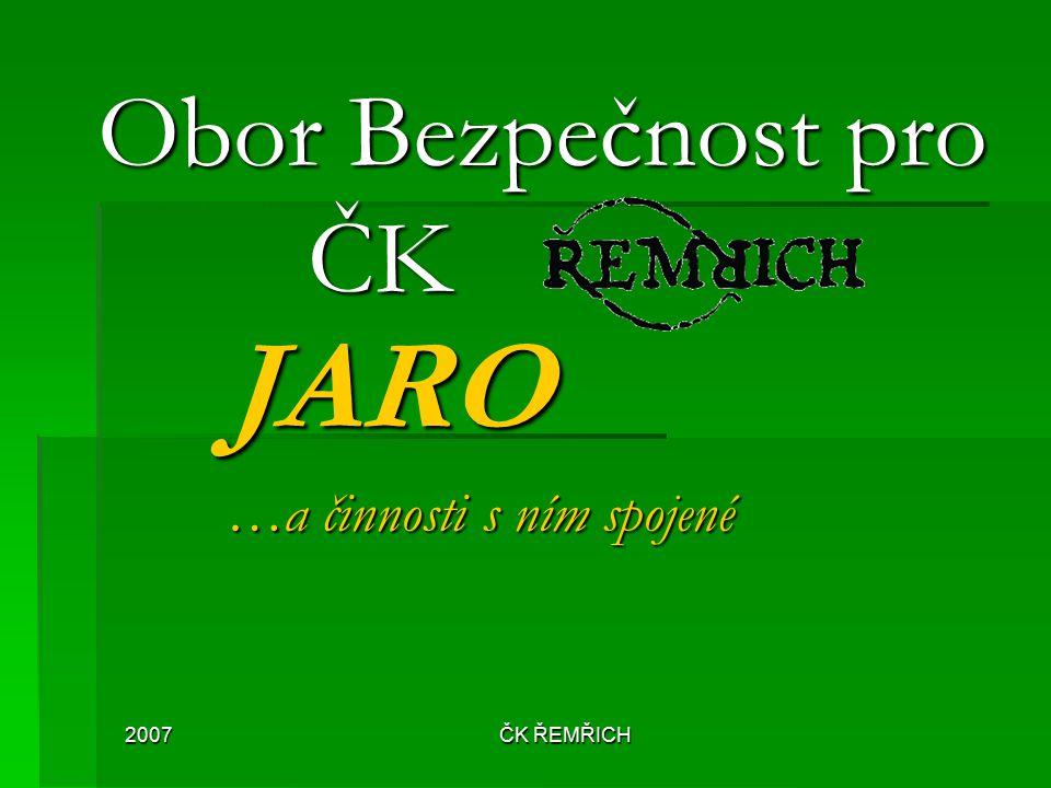 2007 ČK ŘEMŘICH Obor Bezpečnost pro ČK JARO …a činnosti s ním spojené