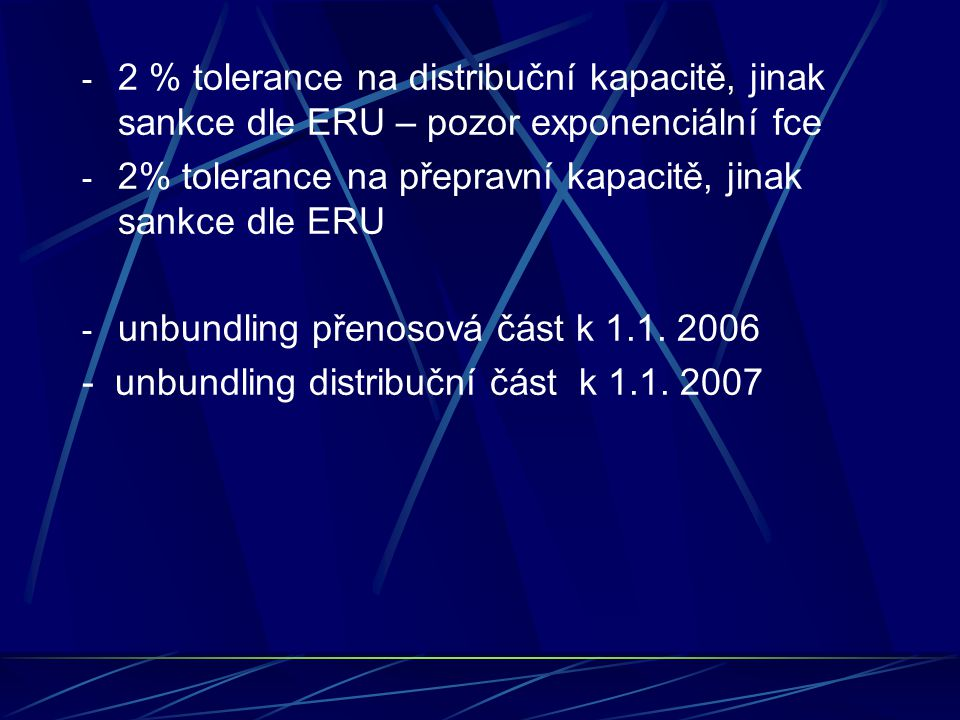- 2 % tolerance na distribuční kapacitě, jinak sankce dle ERU – pozor exponenciální fce - 2% tolerance na přepravní kapacitě, jinak sankce dle ERU - unbundling přenosová část k 1.1.