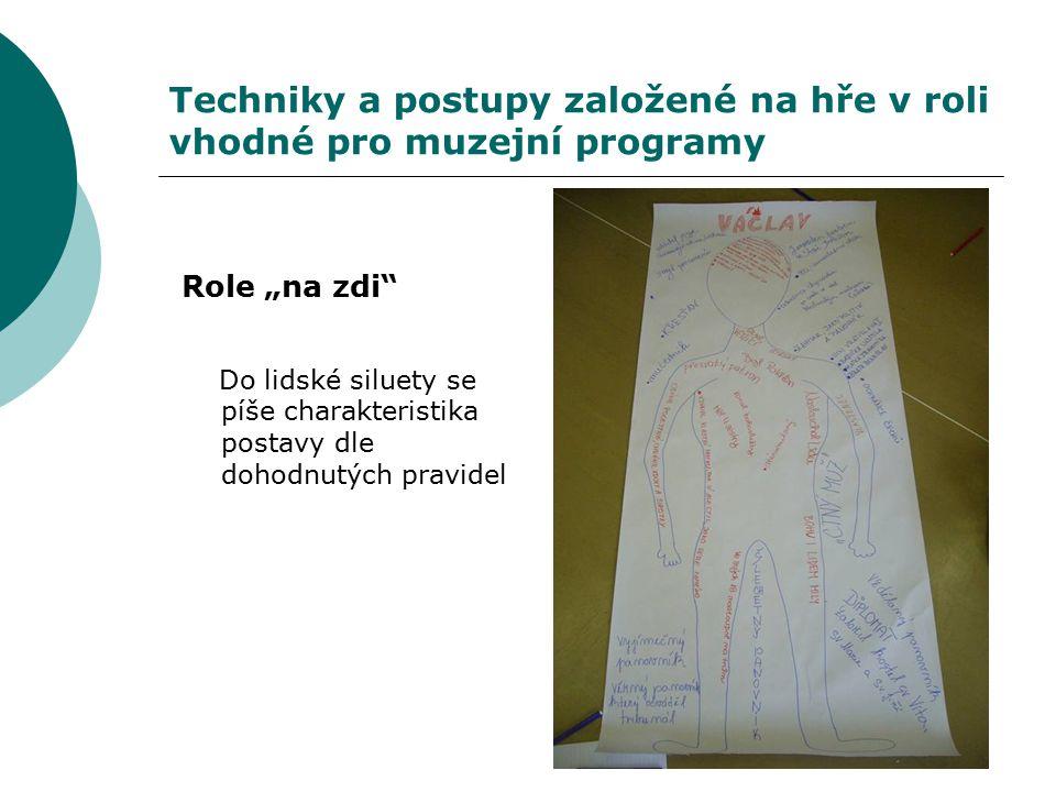 """Techniky a postupy založené na hře v roli vhodné pro muzejní programy Role """"na zdi"""" Do lidské siluety se píše charakteristika postavy dle dohodnutých"""
