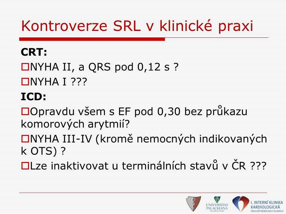 Kontroverze SRL v klinické praxi CRT:  NYHA II, a QRS pod 0,12 s ?  NYHA I ??? ICD:  Opravdu všem s EF pod 0,30 bez průkazu komorových arytmií?  N