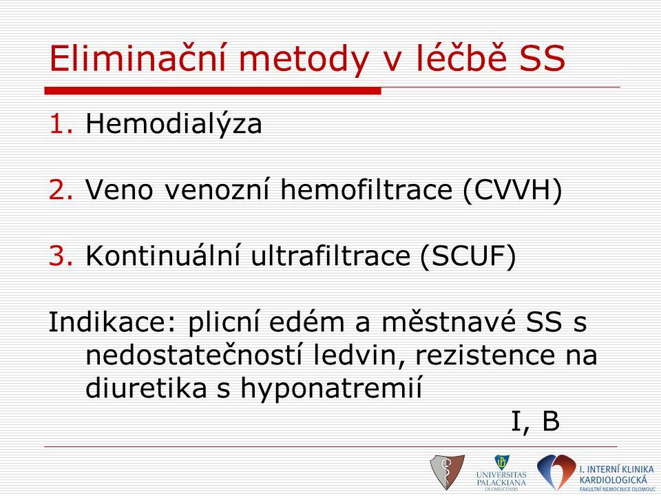 Eliminační metody v léčbě SS 1.Hemodialýza 2.Veno venozní hemofiltrace (CVVH) 3.Kontinuální ultrafiltrace (SCUF) Indikace: plicní edém a městnavé SS s