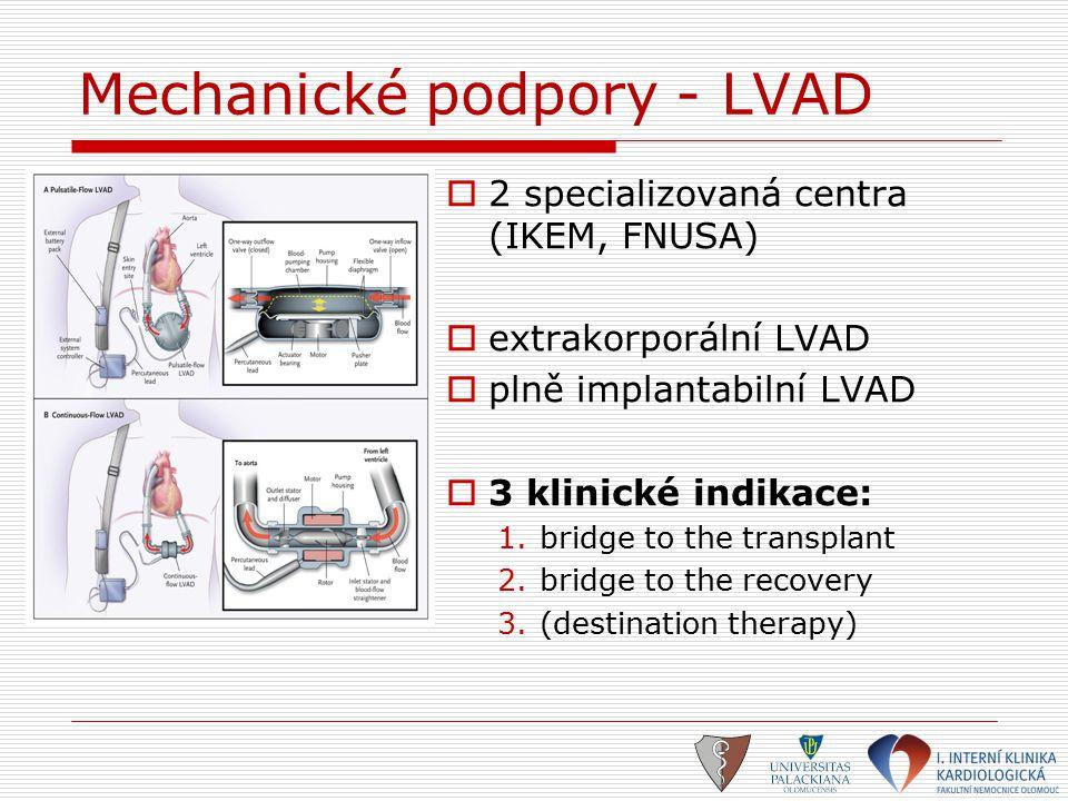 Mechanické podpory - LVAD  2 specializovaná centra (IKEM, FNUSA)  extrakorporální LVAD  plně implantabilní LVAD  3 klinické indikace: 1.bridge to