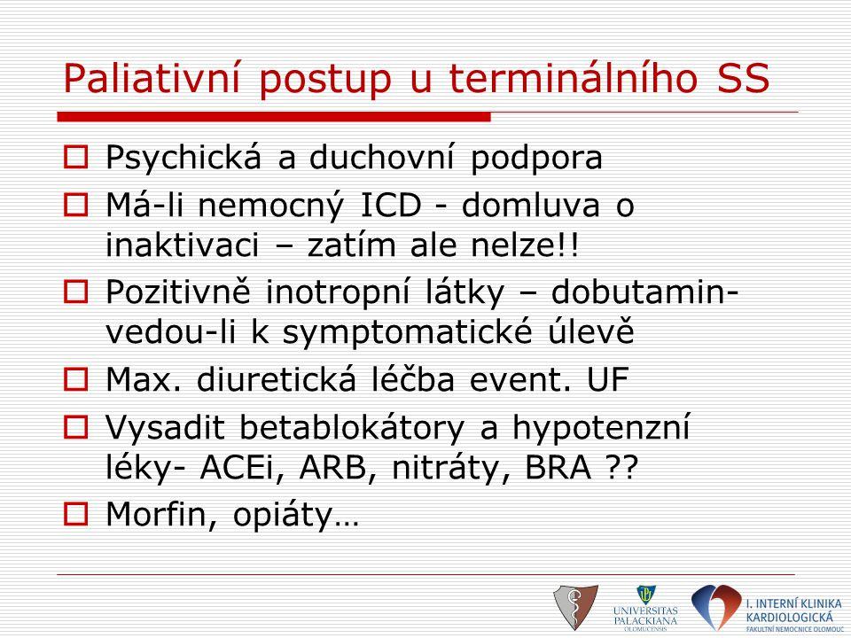 Paliativní postup u terminálního SS  Psychická a duchovní podpora  Má-li nemocný ICD - domluva o inaktivaci – zatím ale nelze!!  Pozitivně inotropn