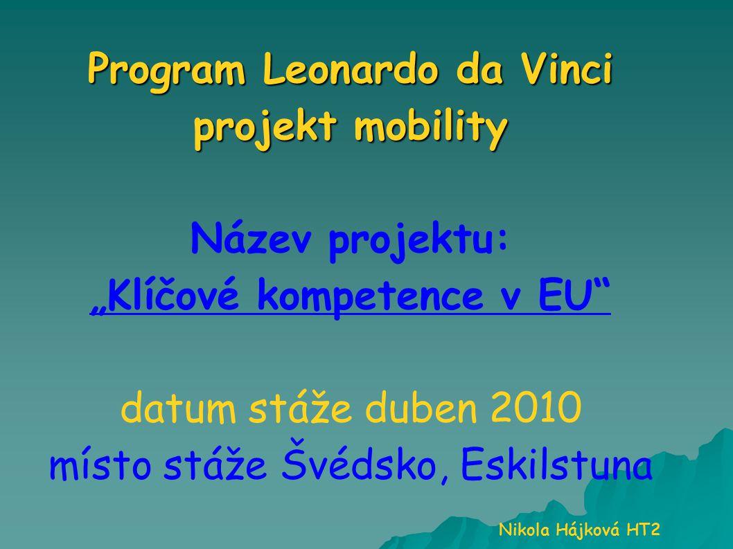 """Program Leonardo da Vinci projekt mobility Program Leonardo da Vinci projekt mobility Název projektu: """"Klíčové kompetence v EU datum stáže duben 2010 místo stáže Švédsko, Eskilstuna Nikola Hájková HT2"""