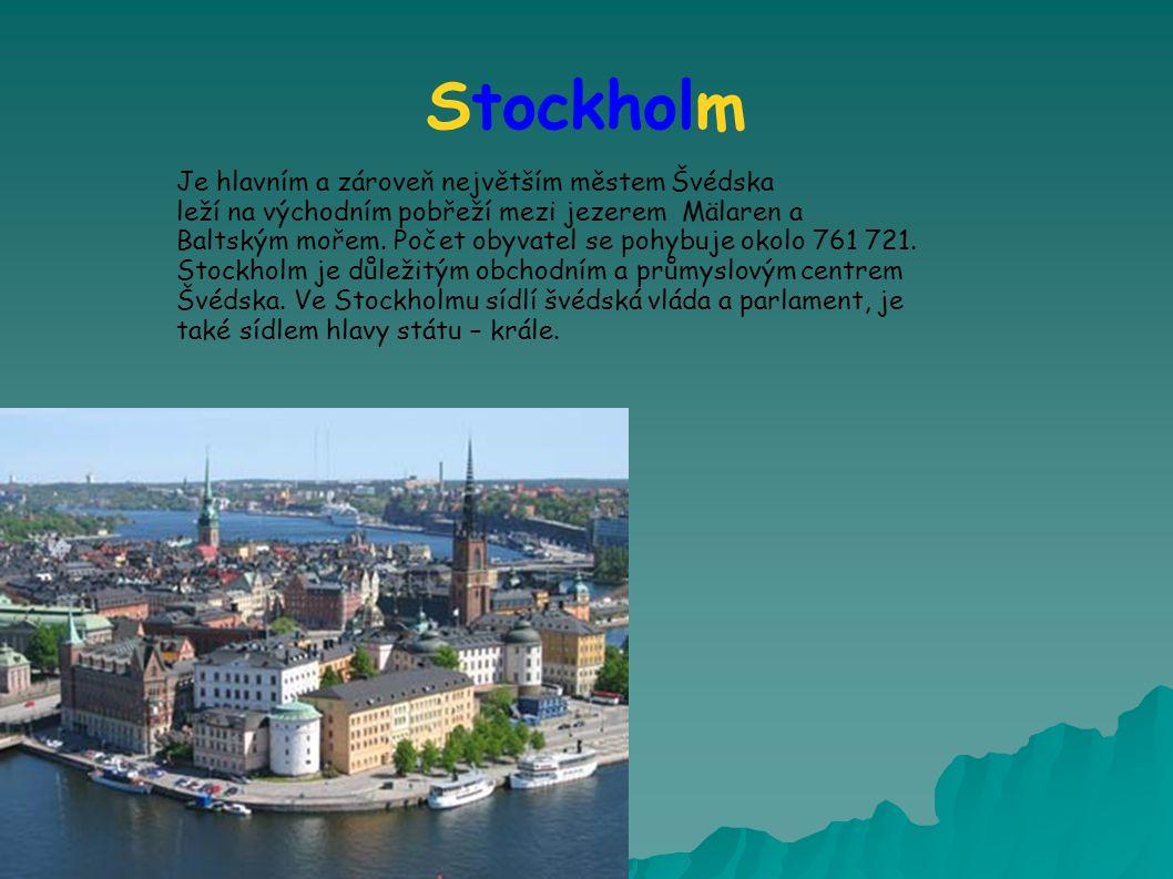Stockholm Je hlavním a zároveň největším městem Švédska leží na východním pobřeží mezi jezerem Mälaren a Baltským mořem.