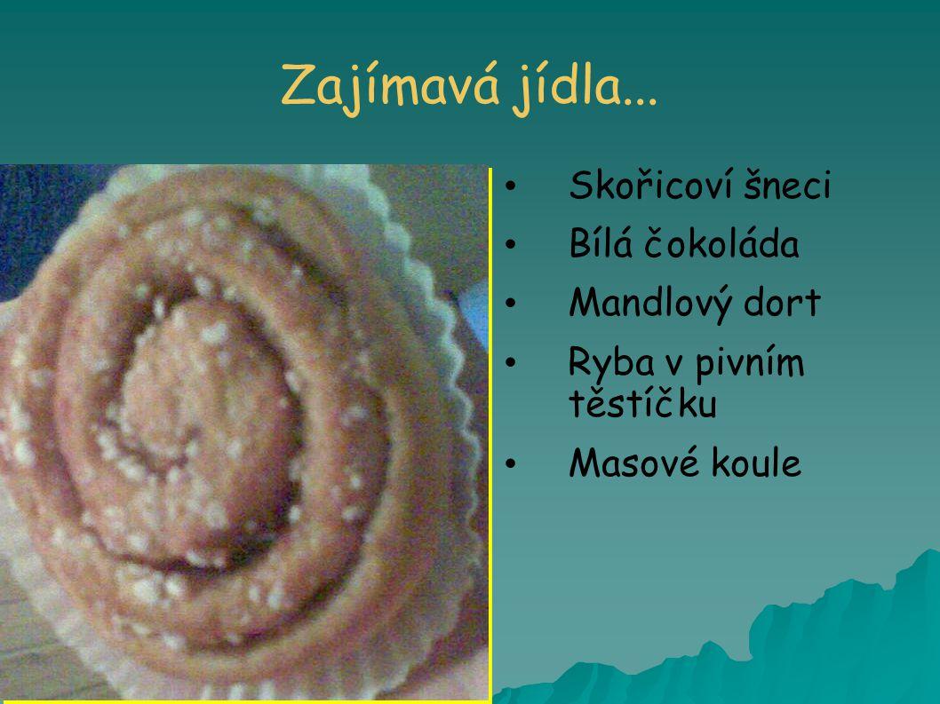 Zajímavá jídla... Skořicoví šneci Bílá čokoláda Mandlový dort Ryba v pivním těstíčku Masové koule
