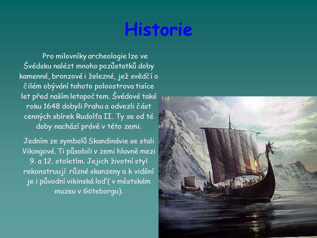 Historie Pro milovníky archeologie lze ve Švédsku nalézt mnoho pozůstatků doby kamenné, bronzové i železné, jež svědčí o čilém obývání tohoto poloostrova tisíce let před naším letopočtem.