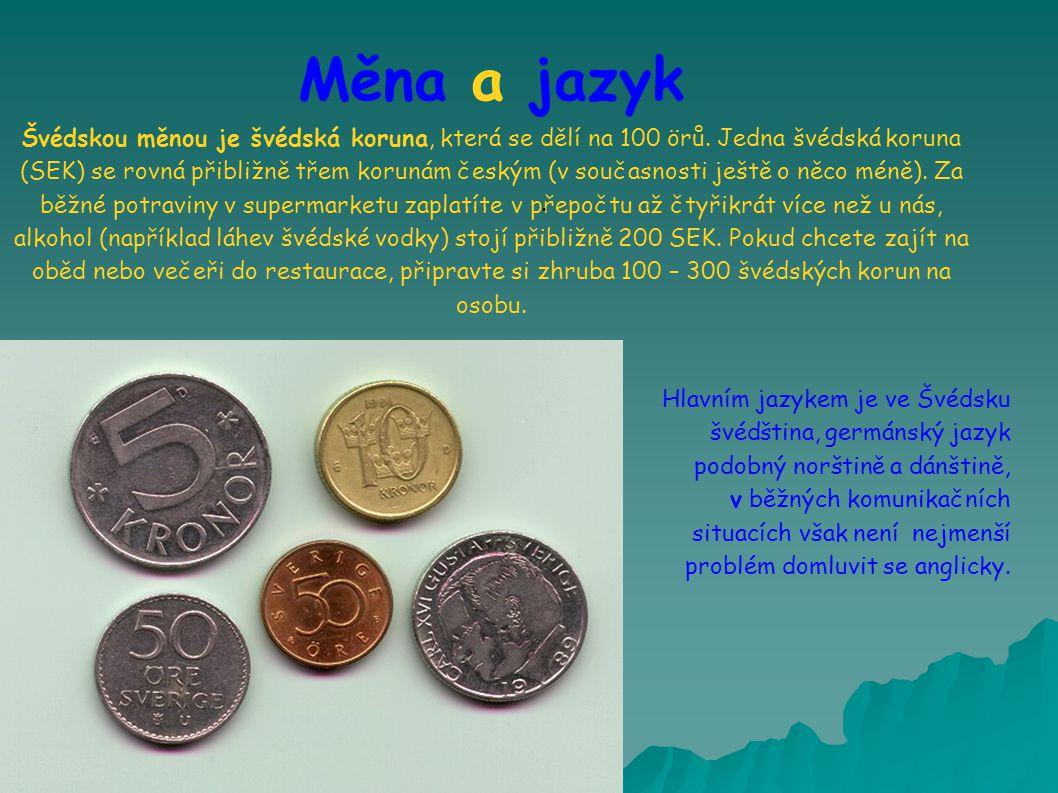 Měna a jazyk Švédskou měnou je švédská koruna, která se dělí na 100 örů.