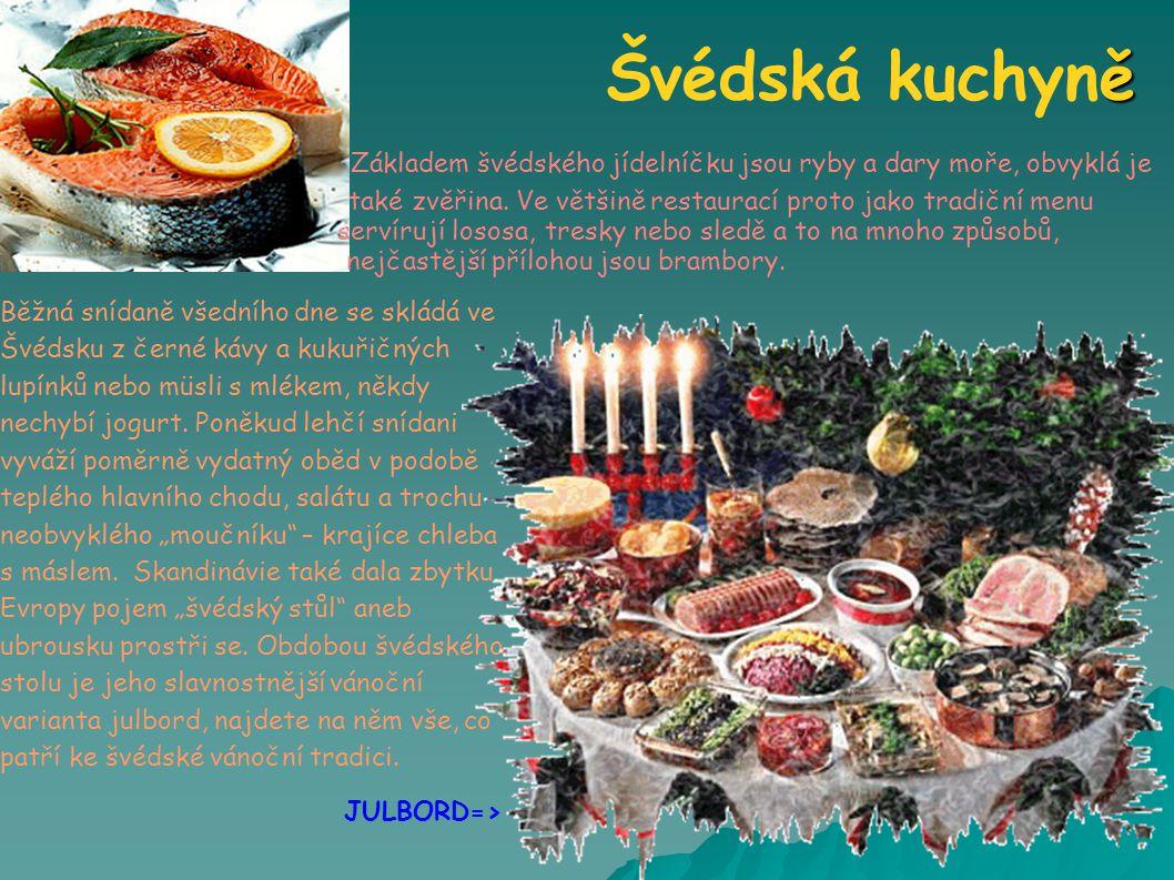 ě Švédská kuchyně Základem švédského jídelníčku jsou ryby a dary moře, obvyklá je také zvěřina.