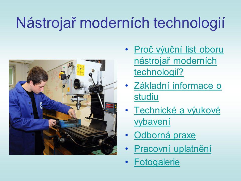 Proč výuční list oboru nástrojař moderních technologií Proč výuční list oboru nástrojař moderních technologií.