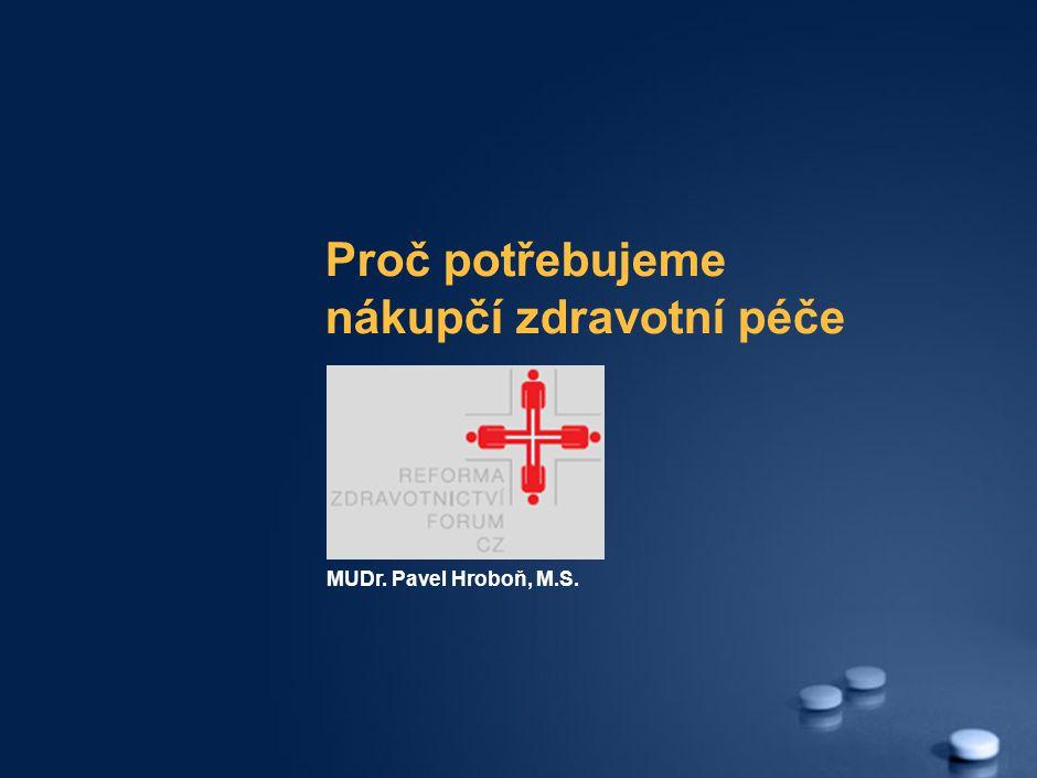 Proč potřebujeme nákupčí zdravotní péče MUDr. Pavel Hroboň, M.S.