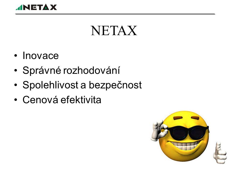 NETAX Inovace Správné rozhodování Spolehlivost a bezpečnost Cenová efektivita
