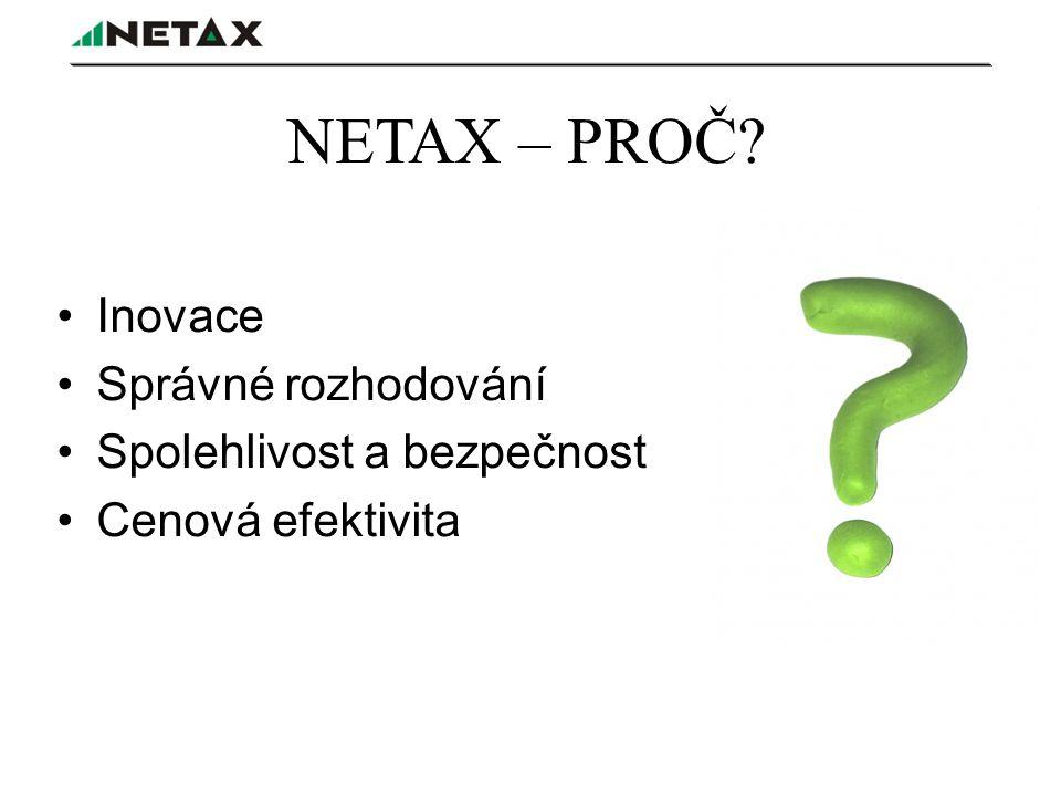 NETAX – PROČ Inovace Správné rozhodování Spolehlivost a bezpečnost Cenová efektivita