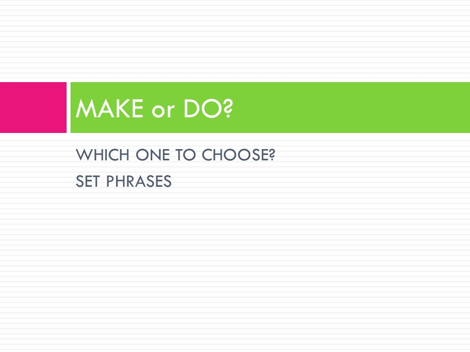 WHICH ONE TO CHOOSE? SET PHRASES MAKE or DO?