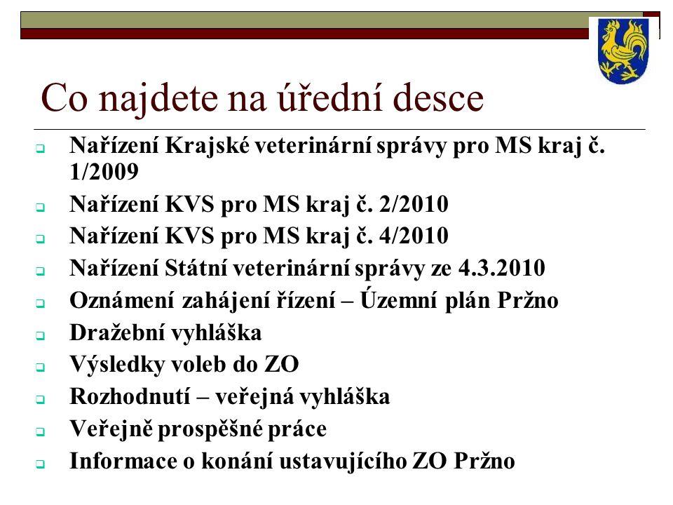 Co najdete na úřední desce  Nařízení Krajské veterinární správy pro MS kraj č. 1/2009  Nařízení KVS pro MS kraj č. 2/2010  Nařízení KVS pro MS kraj