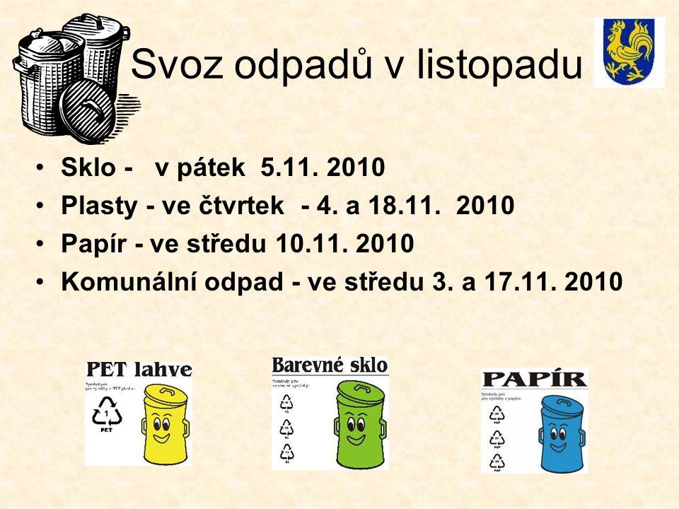 Svoz odpadů v listopadu Sklo - v pátek 5.11. 2010 Plasty - ve čtvrtek - 4. a 18.11. 2010 Papír - ve středu 10.11. 2010 Komunální odpad - ve středu 3.