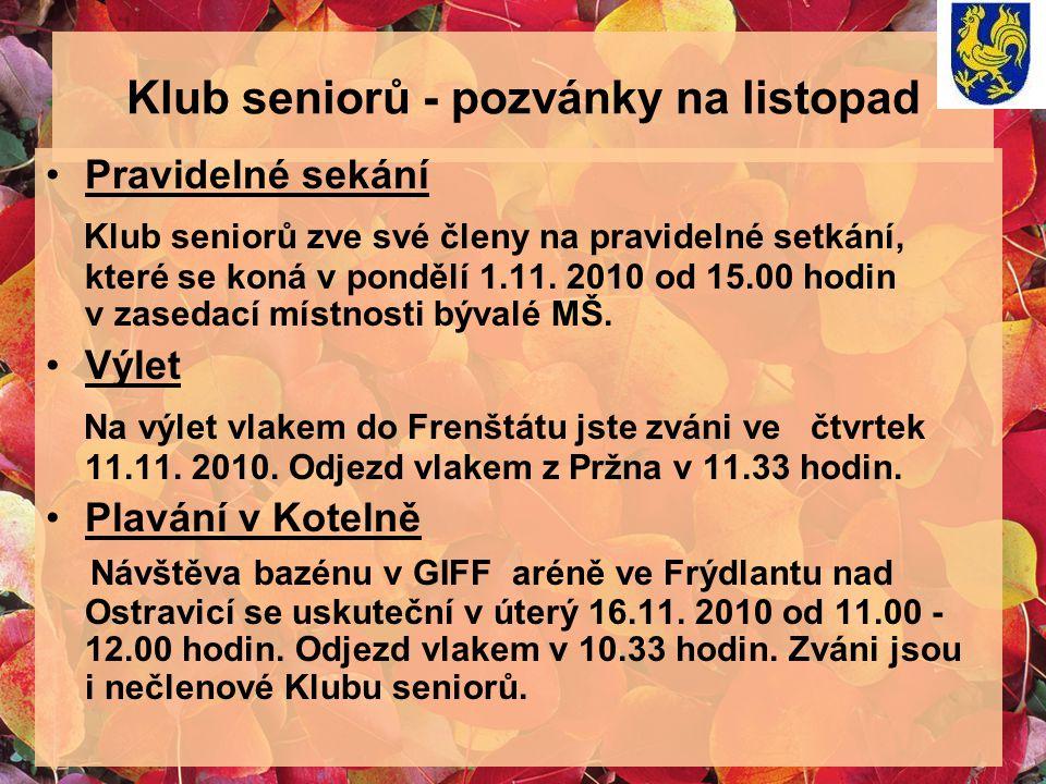 Klub seniorů - pozvánky na listopad Pravidelné sekání Klub seniorů zve své členy na pravidelné setkání, které se koná v pondělí 1.11. 2010 od 15.00 ho