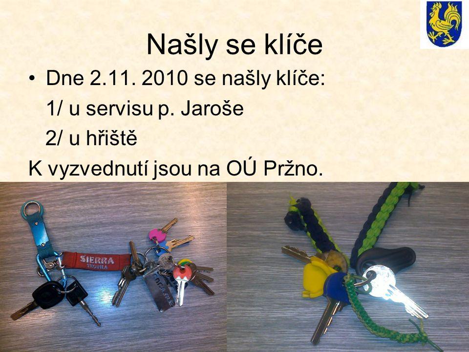 Našly se klíče Dne 2.11. 2010 se našly klíče: 1/ u servisu p. Jaroše 2/ u hřiště K vyzvednutí jsou na OÚ Pržno.