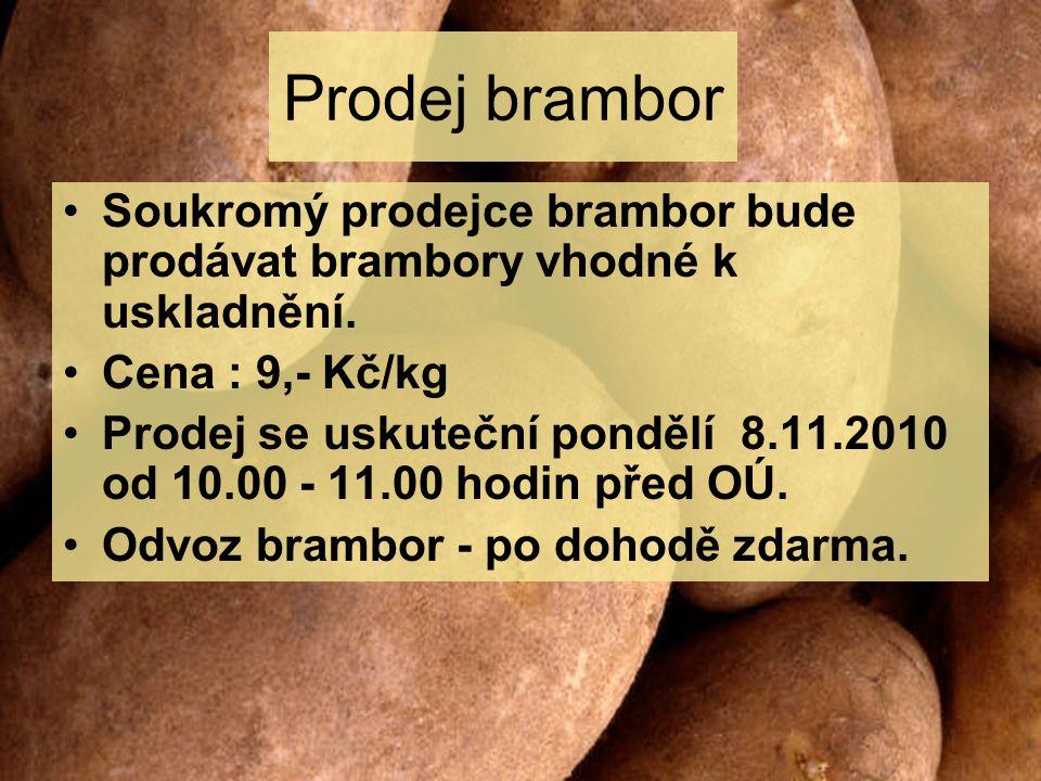 Prodej brambor Soukromý prodejce brambor bude prodávat brambory vhodné k uskladnění. Cena : 9,- Kč/kg Prodej se uskuteční pondělí 8.11.2010 od 10.00 -
