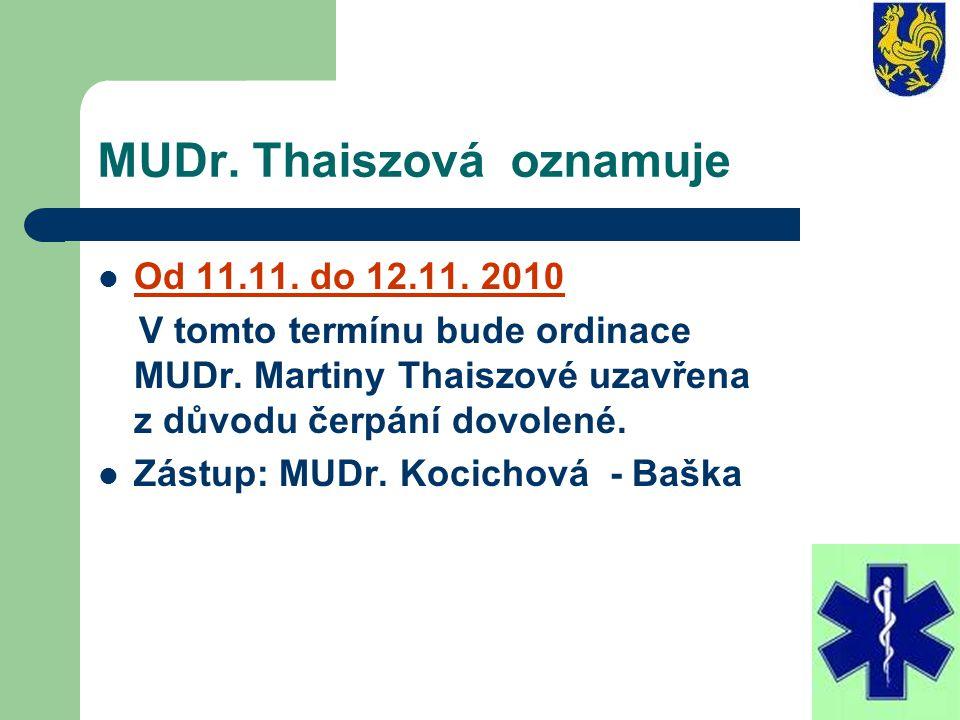MUDr. Thaiszová oznamuje Od 11.11. do 12.11. 2010 V tomto termínu bude ordinace MUDr. Martiny Thaiszové uzavřena z důvodu čerpání dovolené. Zástup: MU