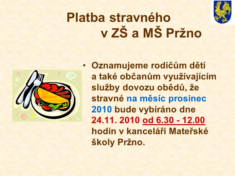 Platba stravného v ZŠ a MŠ Pržno Oznamujeme rodičům dětí a také občanům využívajícím služby dovozu obědů, že stravné na měsíc prosinec 2010 bude vybír