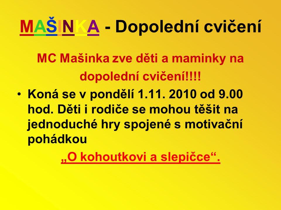 MAŠINKA - Dopolední cvičení MC Mašinka zve děti a maminky na dopolední cvičení!!!! Koná se v pondělí 1.11. 2010 od 9.00 hod. Děti i rodiče se mohou tě