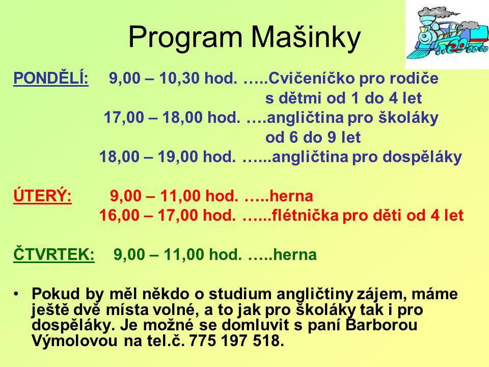 Program Mašinky PONDĚLÍ: 9,00 – 10,30 hod. …..Cvičeníčko pro rodiče s dětmi od 1 do 4 let 17,00 – 18,00 hod. ….angličtina pro školáky od 6 do 9 let 18