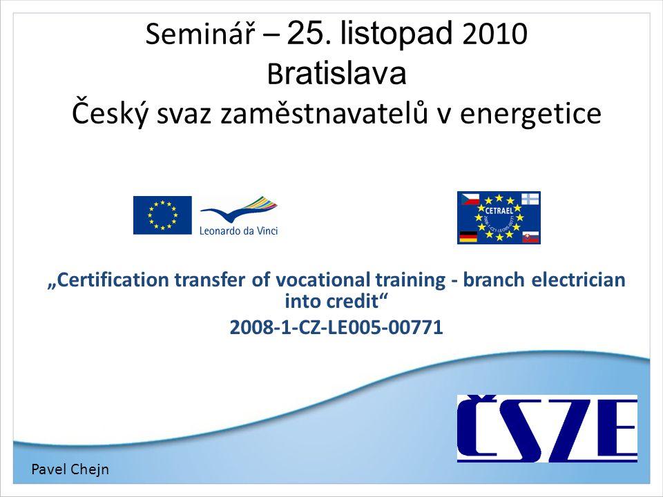 """Seminář – 25. listopad 2010 B ratislava Český svaz zaměstnavatelů v energetice """"Certification transfer of vocational training - branch electrician int"""