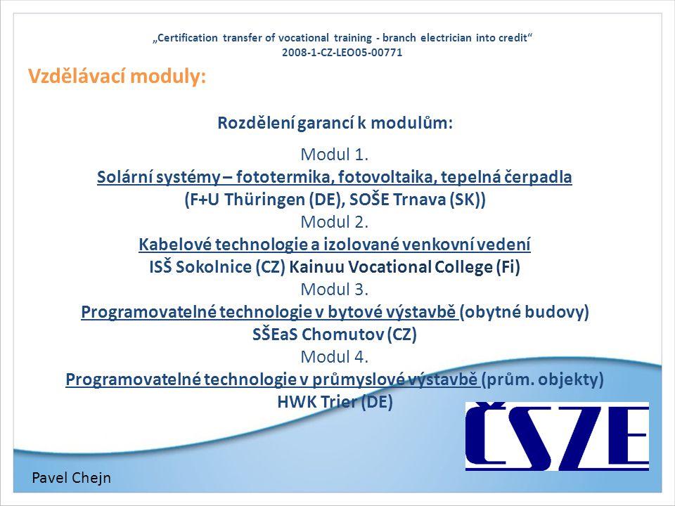 """""""Certification transfer of vocational training - branch electrician into credit"""" 2008-1-CZ-LEO05-00771 Vzdělávací moduly: Rozdělení garancí k modulům:"""