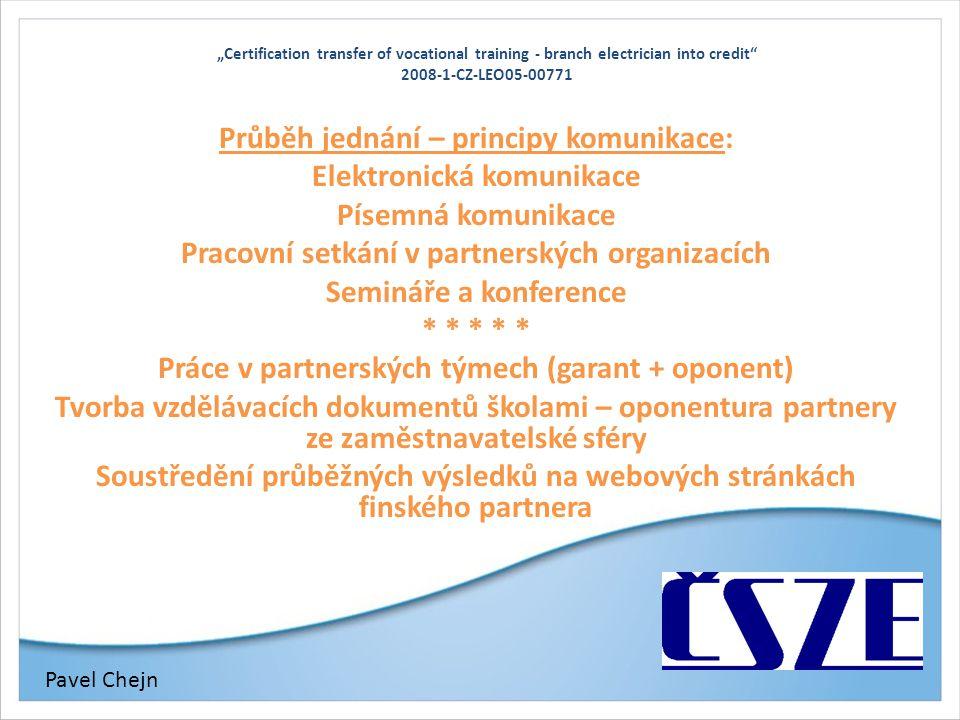 """""""Certification transfer of vocational training - branch electrician into credit"""" 2008-1-CZ-LEO05-00771 Průběh jednání – principy komunikace: Elektroni"""
