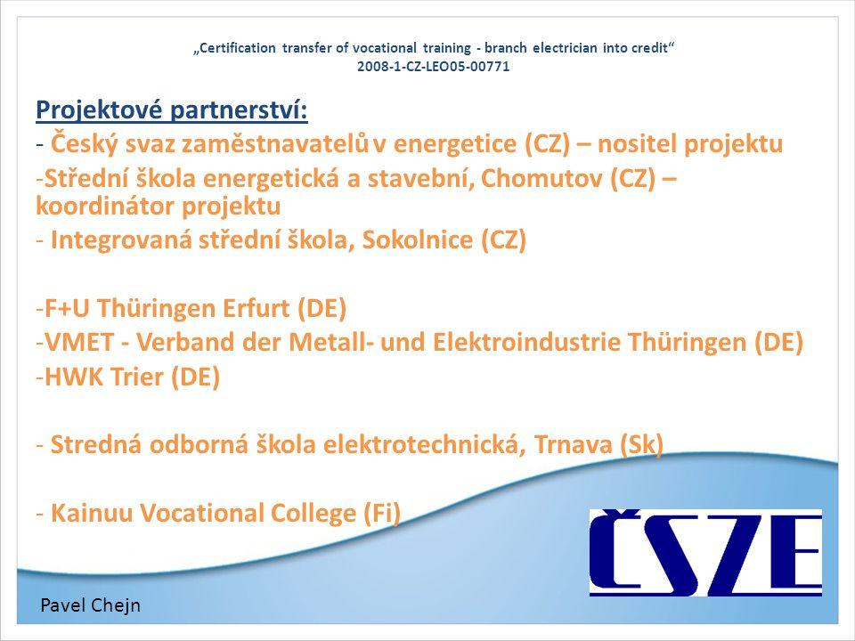 """""""Certification transfer of vocational training - branch electrician into credit"""" 2008-1-CZ-LEO05-00771 Projektové partnerství: - Český svaz zaměstnava"""