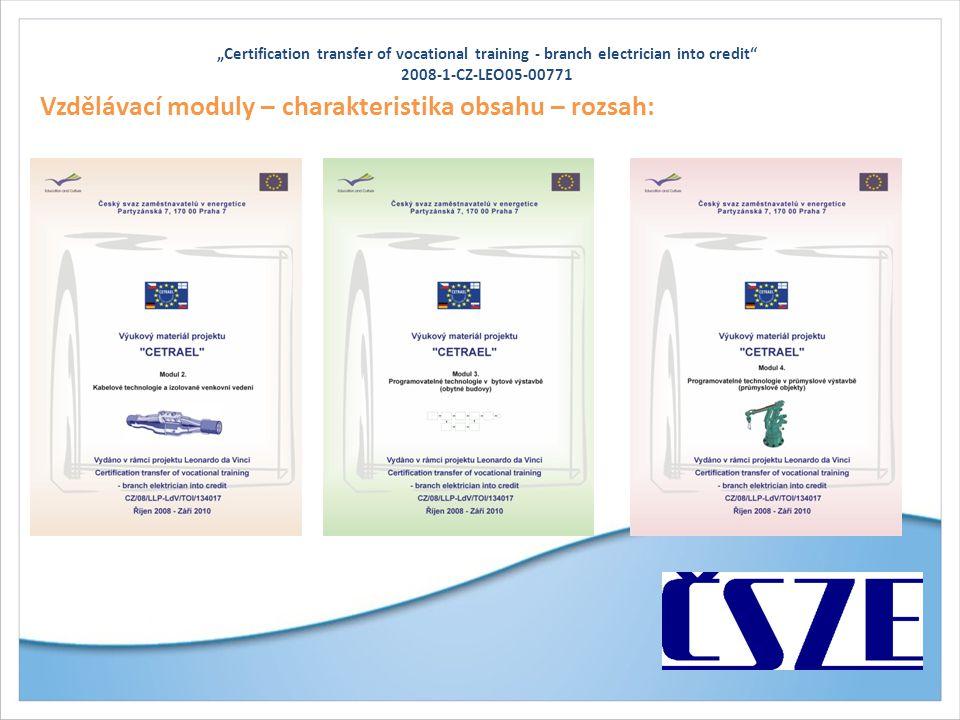 """""""Certification transfer of vocational training - branch electrician into credit 2008-1-CZ-LEO05-00771 Vzdělávací moduly – charakteristika obsahu – rozsah:"""