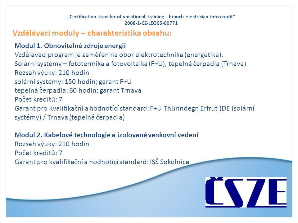 """""""Certification transfer of vocational training - branch electrician into credit"""" 2008-1-CZ-LEO05-00771 Vzdělávací moduly – charakteristika obsahu: Mod"""
