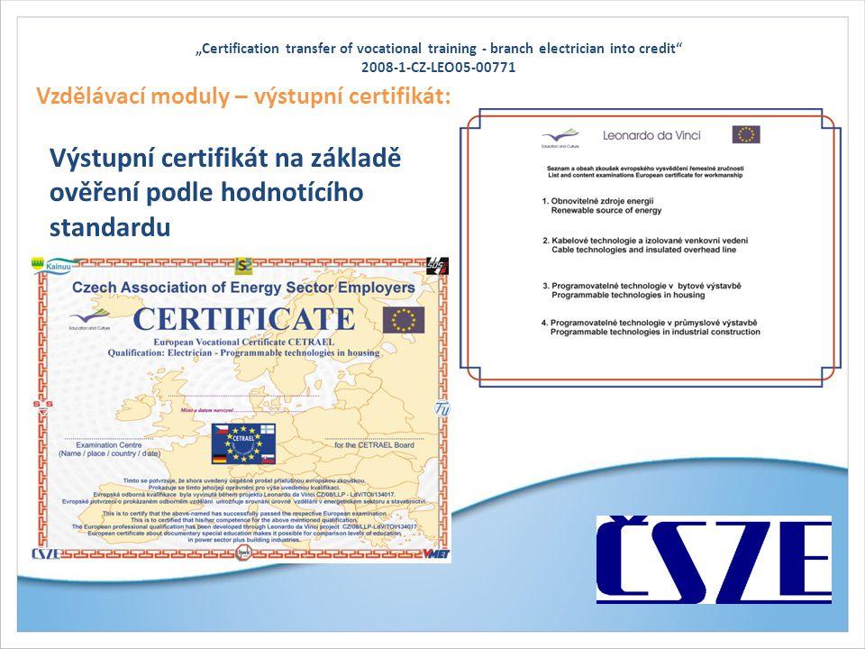 """""""Certification transfer of vocational training - branch electrician into credit 2008-1-CZ-LEO05-00771 Vzdělávací moduly – výstupní certifikát: Výstupní certifikát na základě ověření podle hodnotícího standardu"""