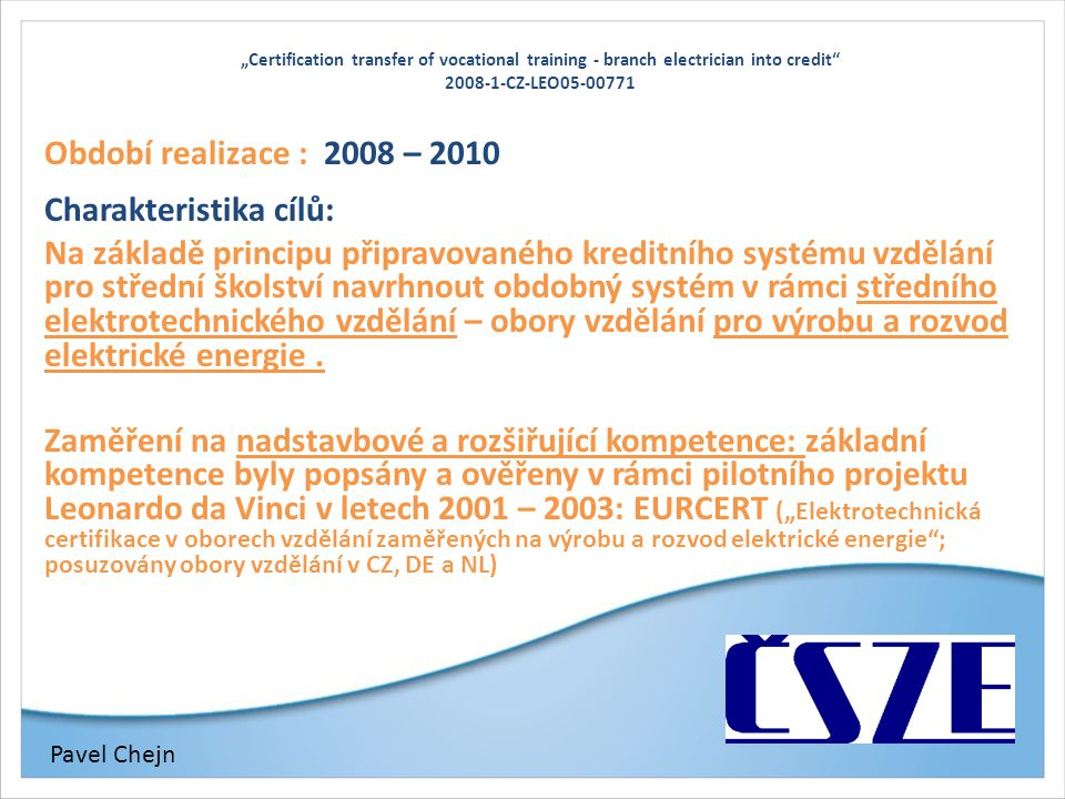 """Certification transfer of vocational training - branch electrician into credit"" 2008-1-CZ-LEO05-00771 Období realizace : 2008 – 2010 Charakteristika"