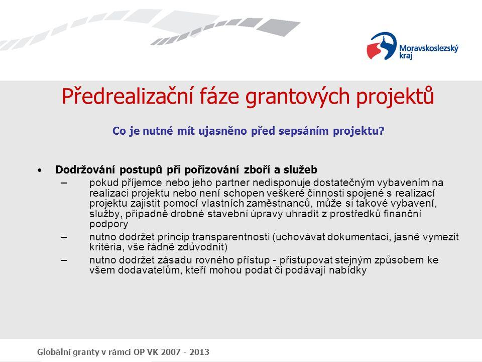 Globální granty v rámci OP VK 2007 - 2013 Předrealizační fáze grantových projektů Co je nutné mít ujasněno před sepsáním projektu? Dodržování postupů