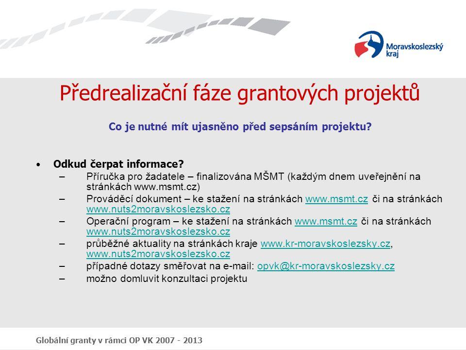 Globální granty v rámci OP VK 2007 - 2013 Předrealizační fáze grantových projektů Co je nutné mít ujasněno před sepsáním projektu? Odkud čerpat inform