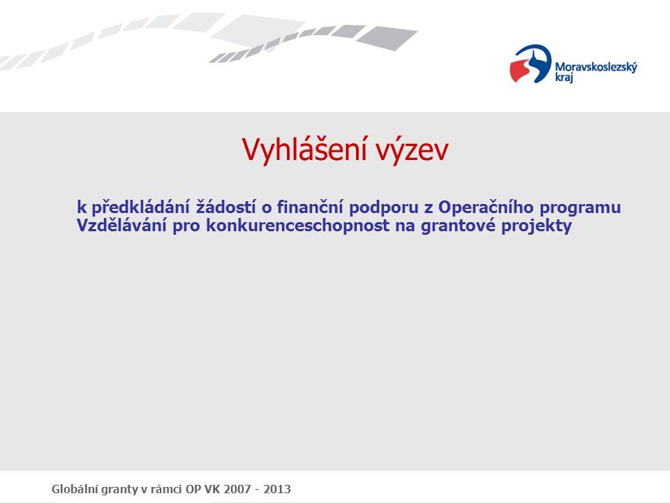 Globální granty v rámci OP VK 2007 - 2013 Vyhlášení výzev k předkládání žádostí o finanční podporu z Operačního programu Vzdělávání pro konkurencescho