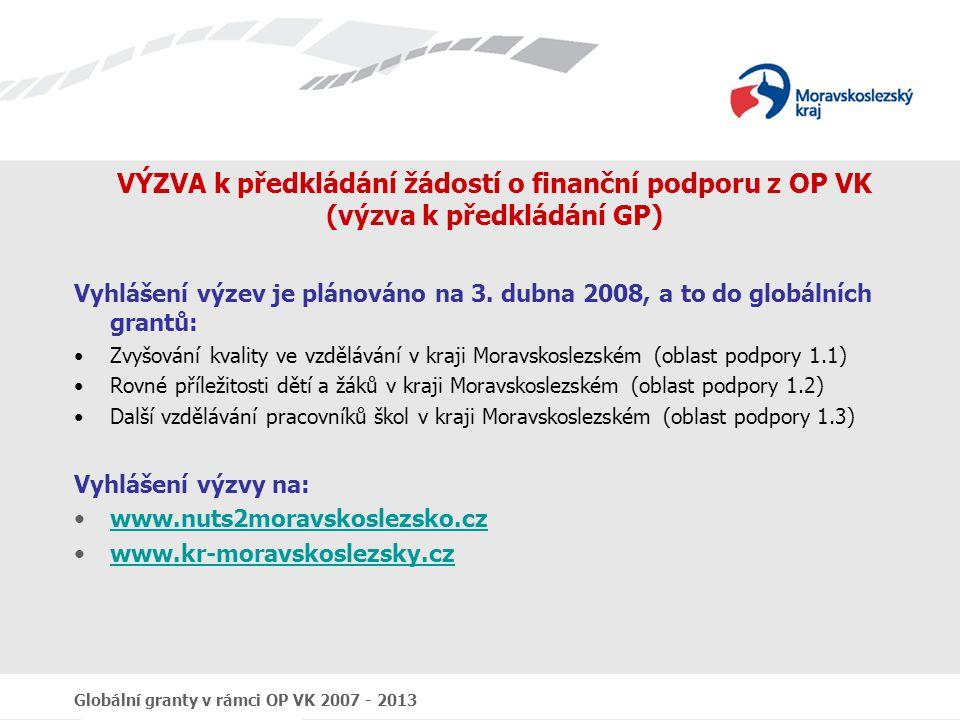 Globální granty v rámci OP VK 2007 - 2013 VÝZVA k předkládání žádostí o finanční podporu z OP VK (výzva k předkládání GP) Vyhlášení výzev je plánováno