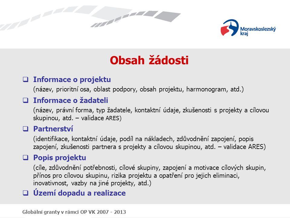 Globální granty v rámci OP VK 2007 - 2013 Obsah žádosti  Informace o projektu (název, prioritní osa, oblast podpory, obsah projektu, harmonogram, atd