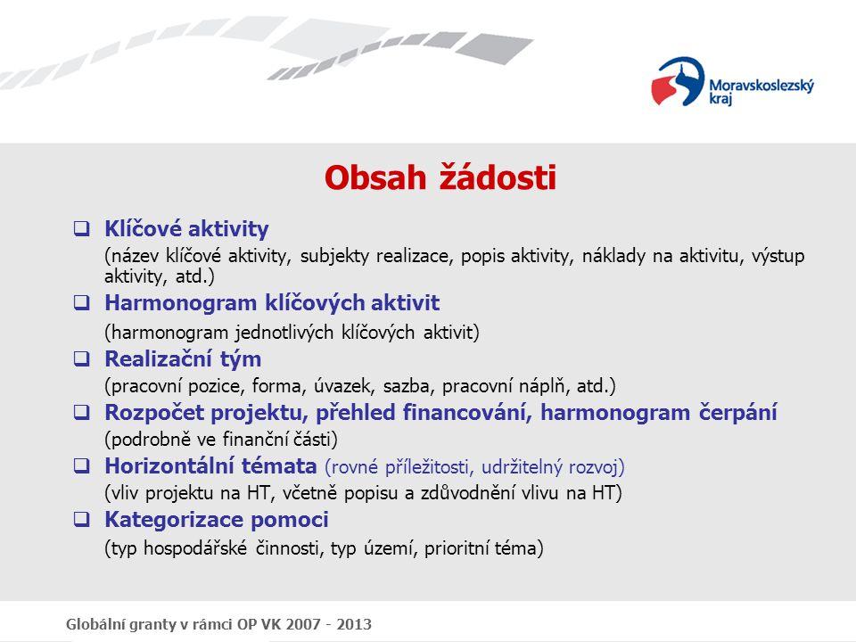 Globální granty v rámci OP VK 2007 - 2013 Obsah žádosti  Klíčové aktivity (název klíčové aktivity, subjekty realizace, popis aktivity, náklady na akt