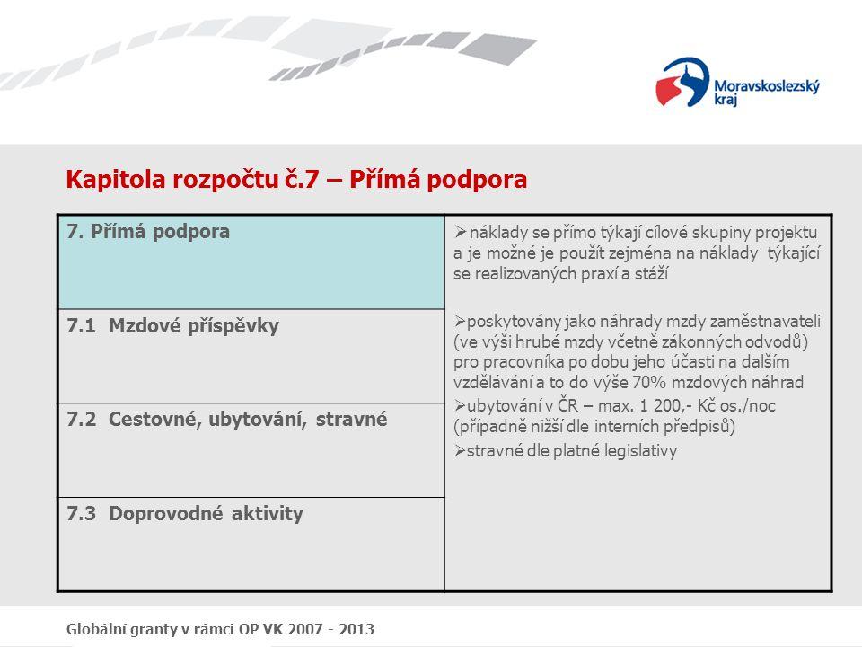 Globální granty v rámci OP VK 2007 - 2013 Kapitola rozpočtu č.7 – Přímá podpora 7. Přímá podpora  náklady se přímo týkají cílové skupiny projektu a j