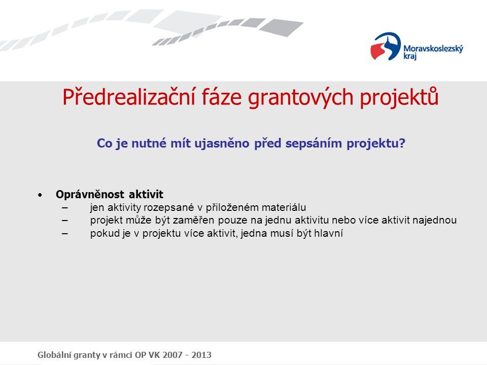Globální granty v rámci OP VK 2007 - 2013 Předrealizační fáze grantových projektů Co je nutné mít ujasněno před sepsáním projektu? Oprávněnost aktivit
