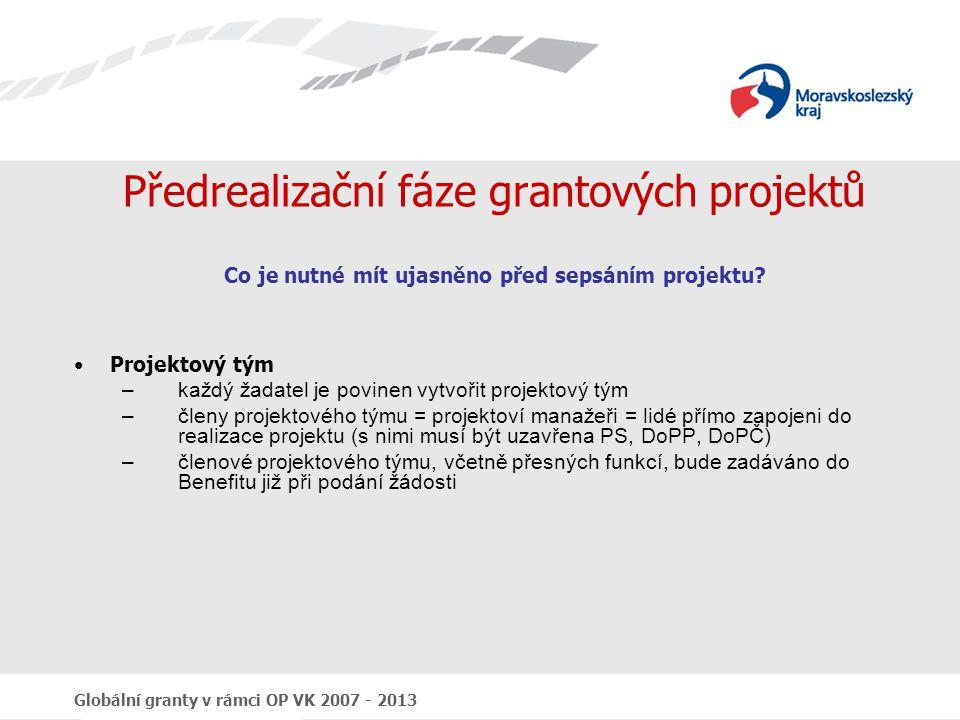 Globální granty v rámci OP VK 2007 - 2013 Obsah žádosti  Informace o projektu (název, prioritní osa, oblast podpory, obsah projektu, harmonogram, atd.)  Informace o žadateli (název, právní forma, typ žadatele, kontaktní údaje, zkušenosti s projekty a cílovou skupinou, atd.