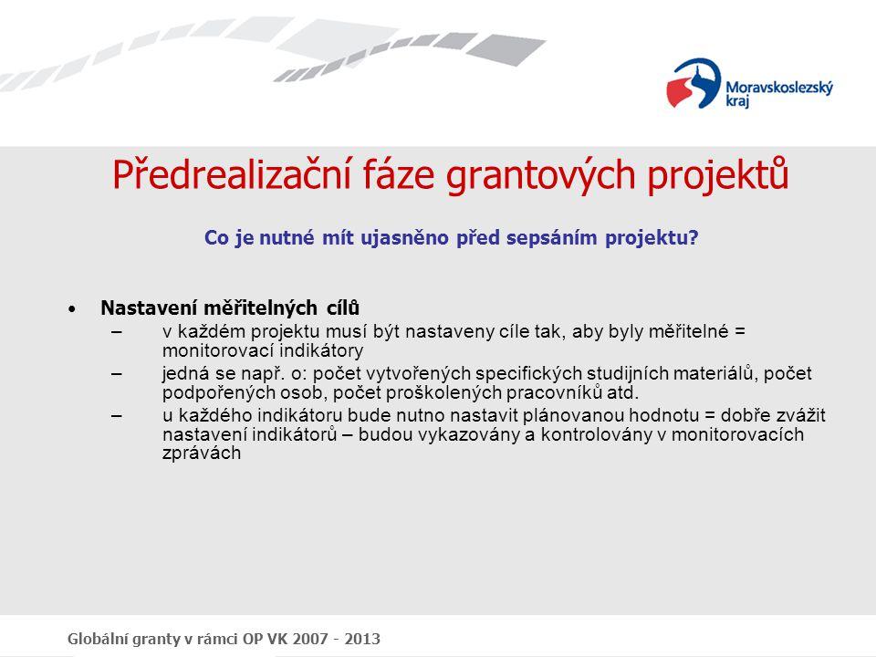 Globální granty v rámci OP VK 2007 - 2013 Schválení GP Přísluší zastupitelstvu kraje Schvalování na základě doporučení výběrové komise Zastupitelstvo kraje rozhoduje o: Schválení projektů k financování Schválení projektů, které jsou zařazeny do zásobníku projektů (náhradní projekty) Neschválení projektů k financování Po schválení ZK uzavření Smlouvy o financování grantového projektu – zahájení realizace