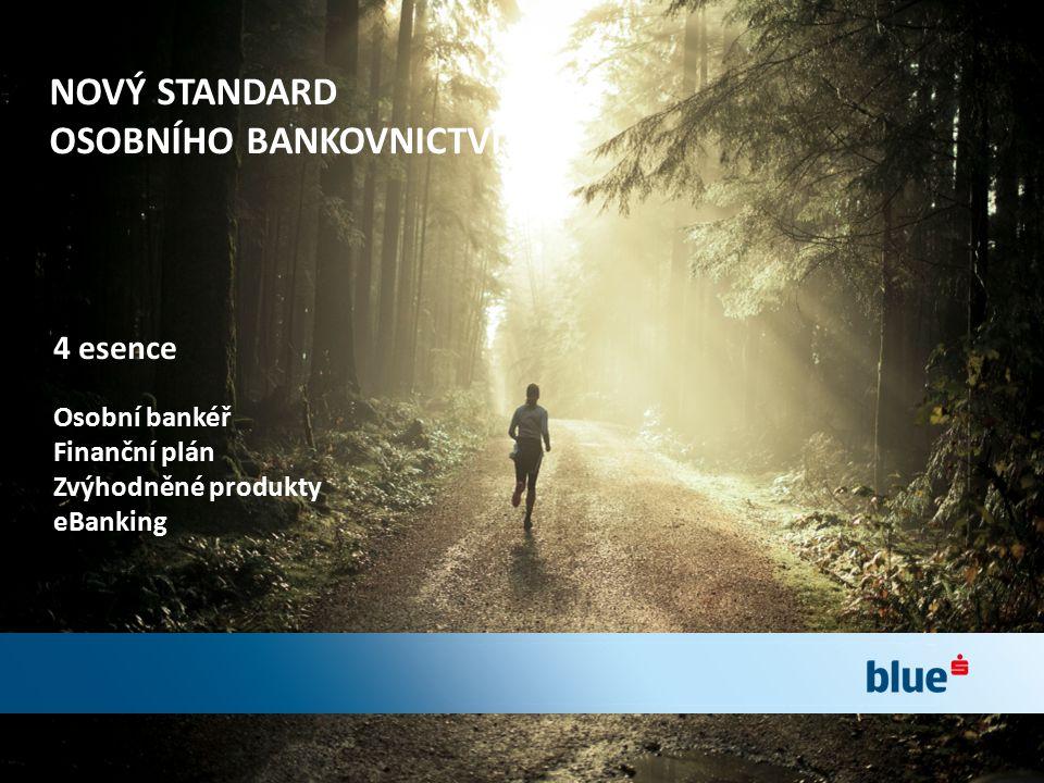 4 esence Osobní bankéř Finanční plán Zvýhodněné produkty eBanking NOVÝ STANDARD OSOBNÍHO BANKOVNICTVÍ